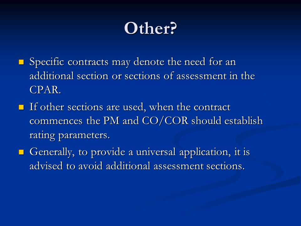 Other Specific contracts may denote the need for an additional section or sections of assessment in the CPAR.