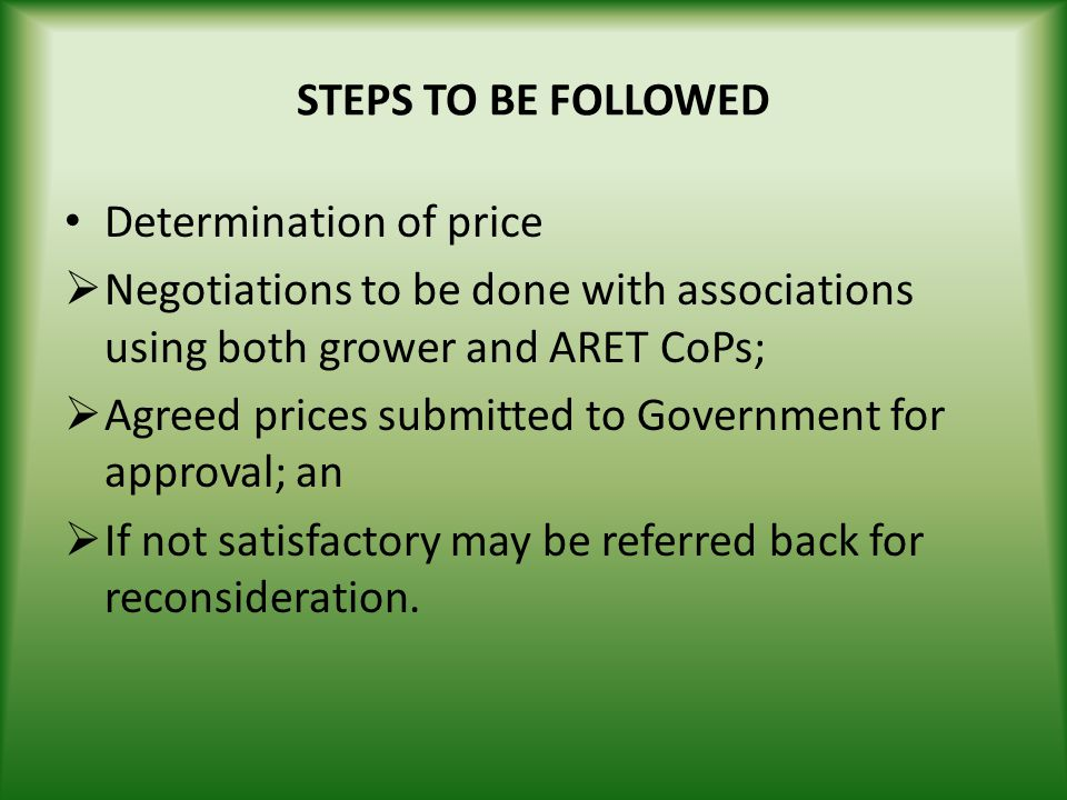 STEPS TO BE FOLLOWED Determination of price. Negotiations to be done with associations using both grower and ARET CoPs;