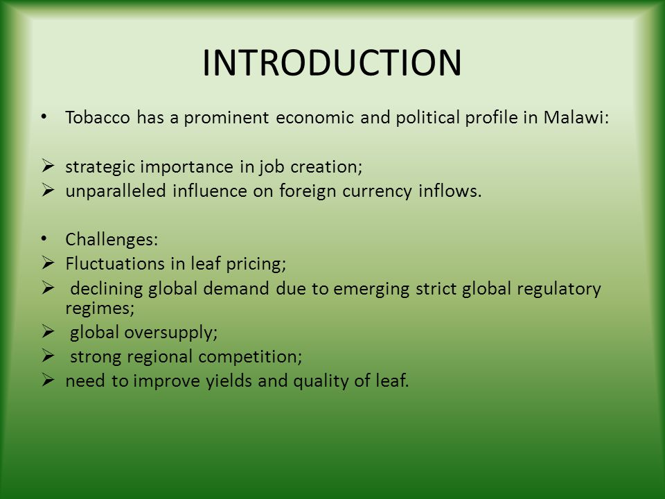 INTRODUCTION Tobacco has a prominent economic and political profile in Malawi: strategic importance in job creation;