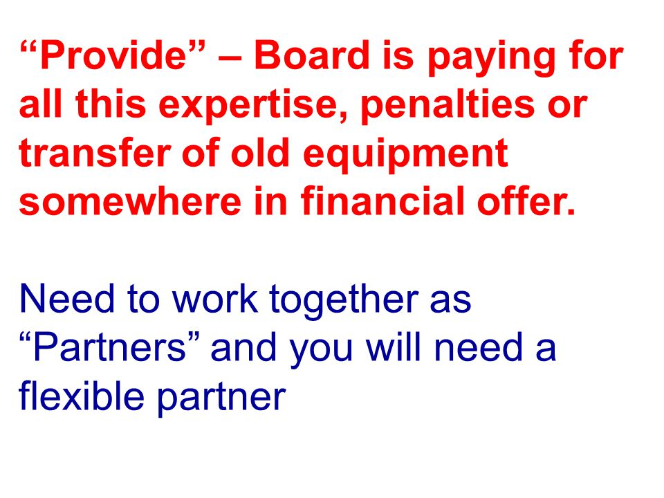 Provide – Board is paying for all this expertise, penalties or transfer of old equipment somewhere in financial offer.