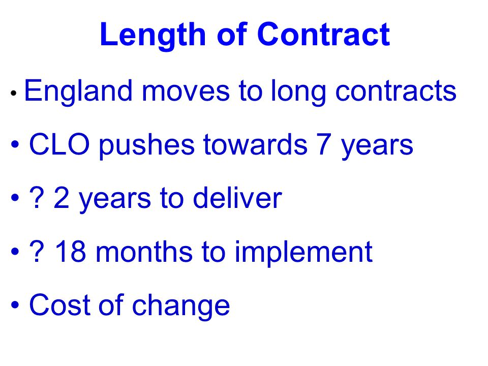 Length of Contract CLO pushes towards 7 years 2 years to deliver