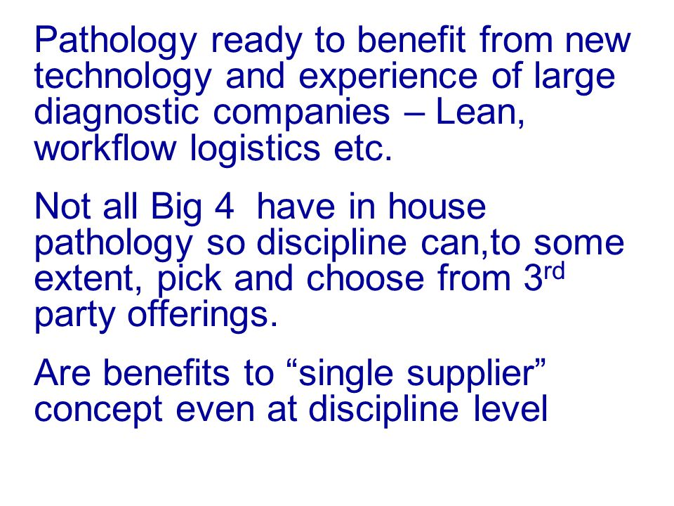 Pathology ready to benefit from new technology and experience of large diagnostic companies – Lean, workflow logistics etc.