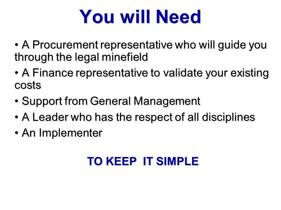 You will Need A Procurement representative who will guide you through the legal minefield. A Finance representative to validate your existing costs.