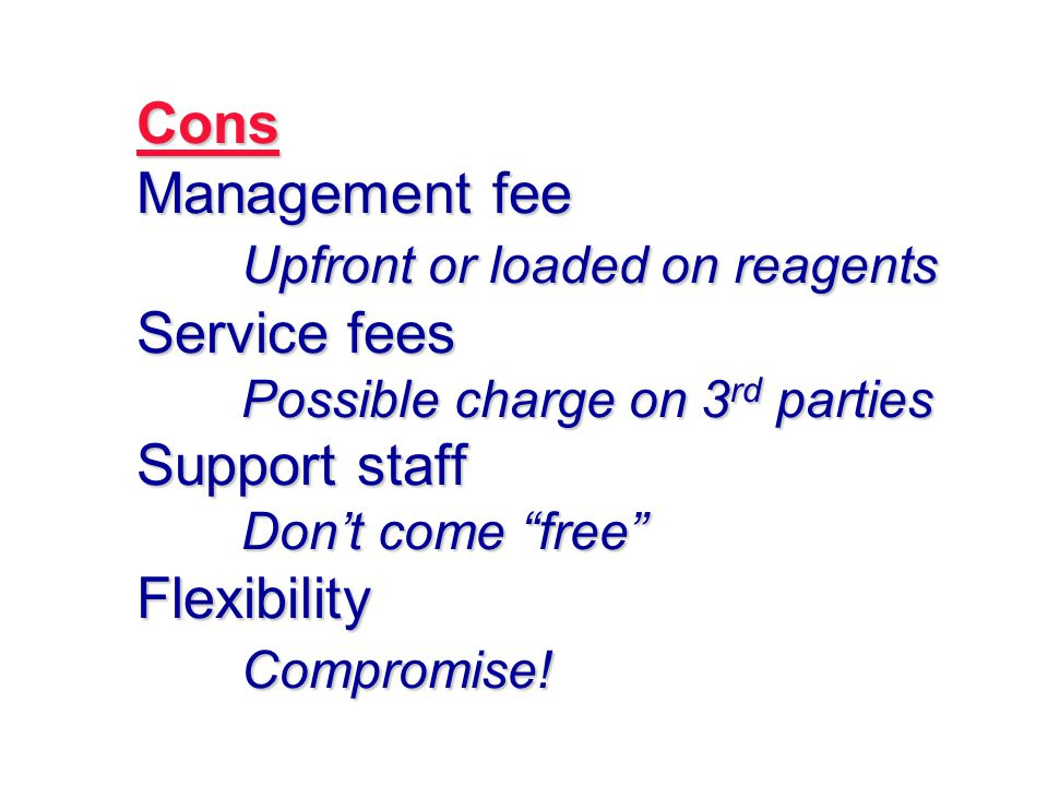 Upfront or loaded on reagents Service fees Support staff Flexibility