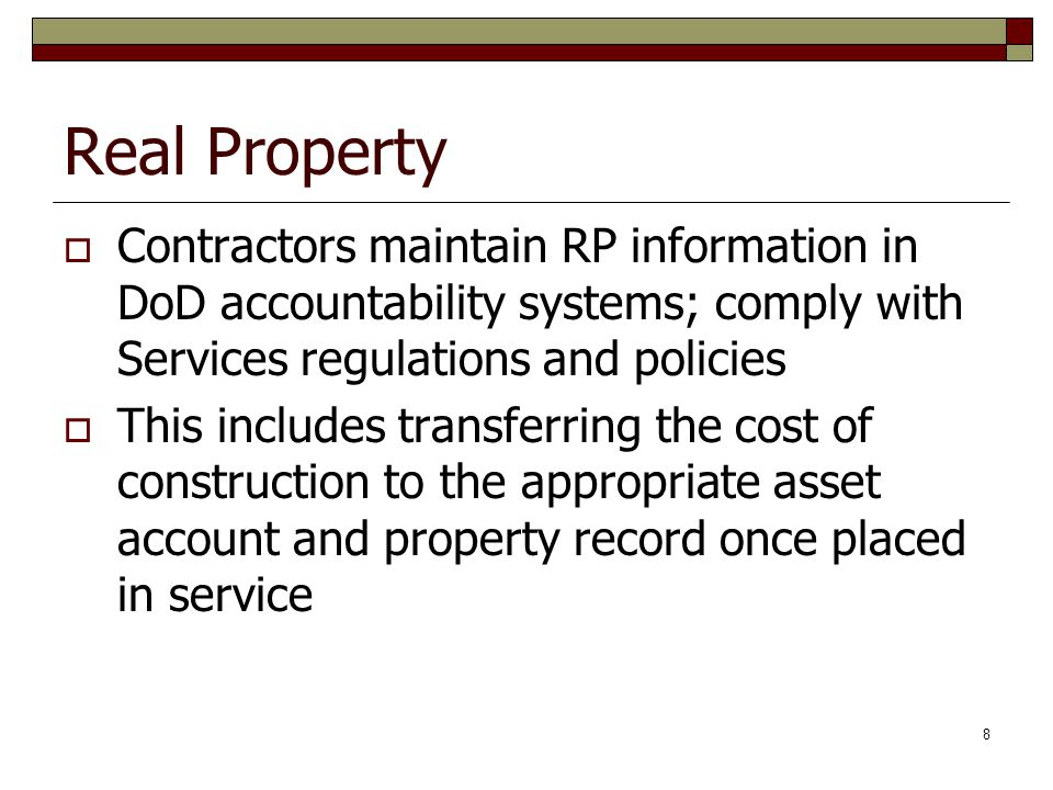 Real Property Contractors maintain RP information in DoD accountability systems; comply with Services regulations and policies.