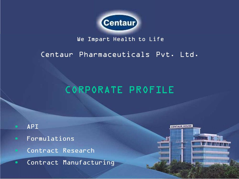 CORPORATE PROFILE Centaur Pharmaceuticals Pvt. Ltd. API Formulations