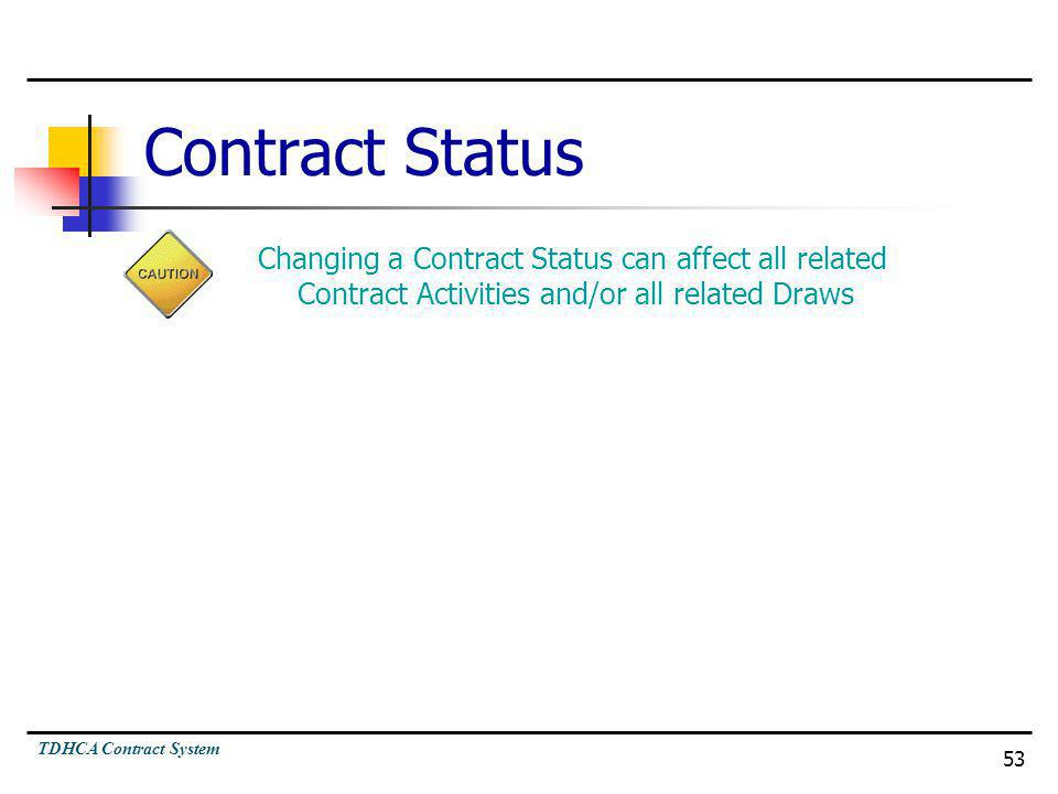 Contract Status Changing a Contract Status can affect all related Contract Activities and/or all related Draws.