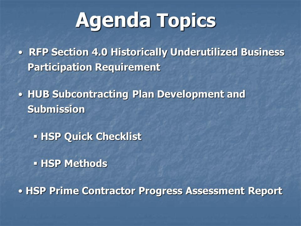 Agenda Topics RFP Section 4.0 Historically Underutilized Business Participation Requirement.