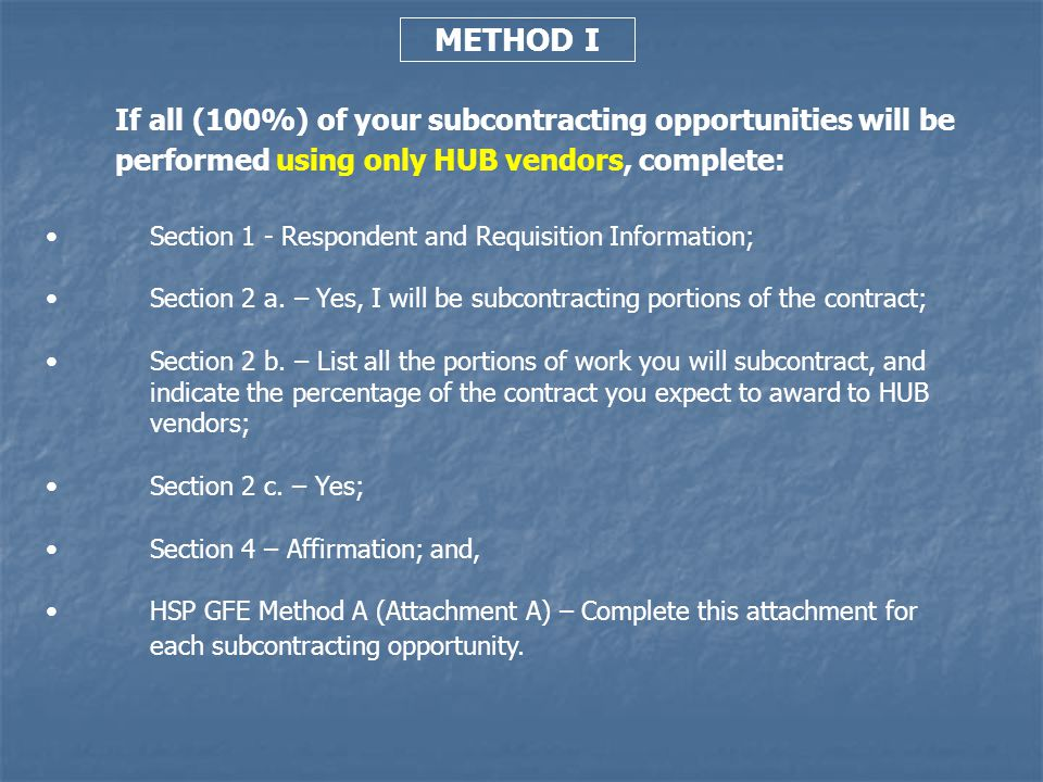 METHOD I If all (100%) of your subcontracting opportunities will be performed using only HUB vendors, complete:
