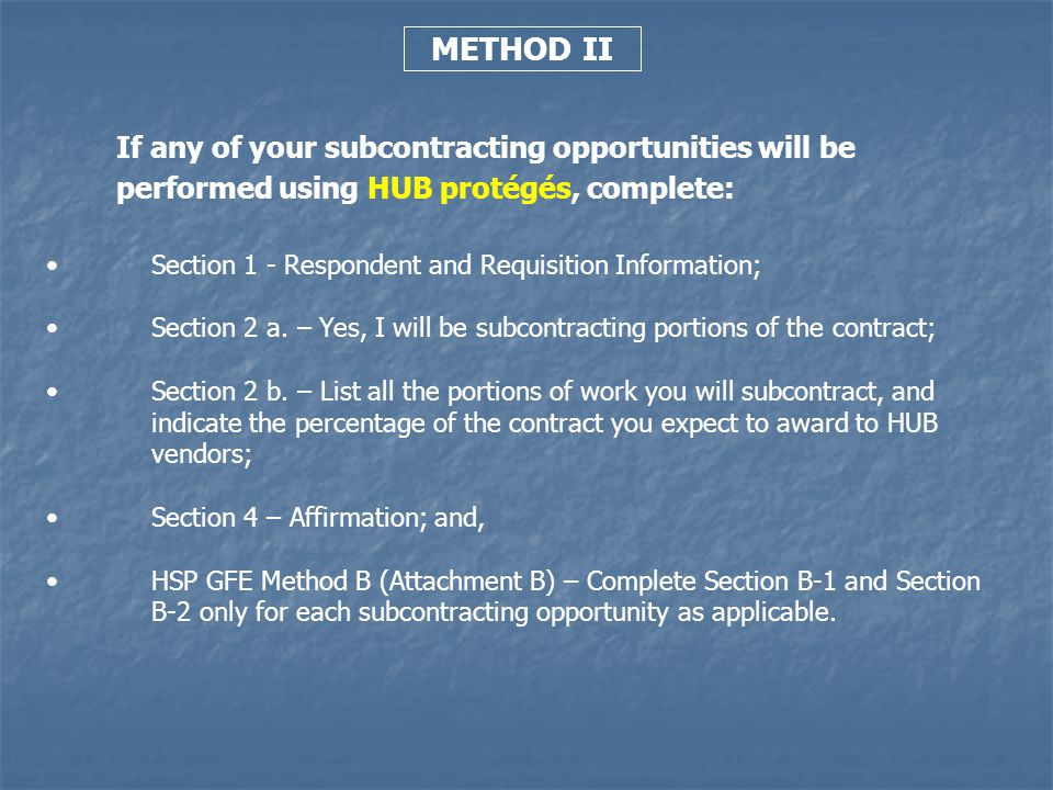 METHOD II If any of your subcontracting opportunities will be performed using HUB protégés, complete: