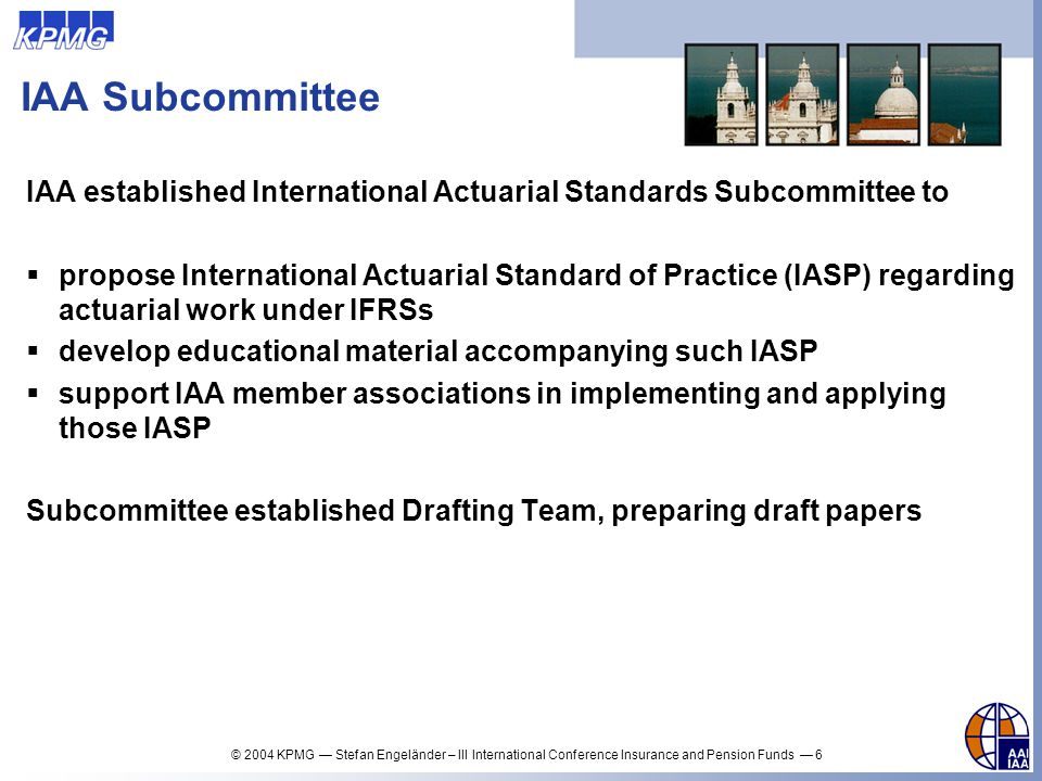 IAA Subcommittee IAA established International Actuarial Standards Subcommittee to.