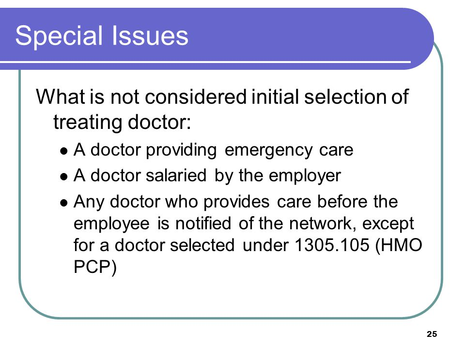 Special Issues What is not considered initial selection of treating doctor: A doctor providing emergency care.