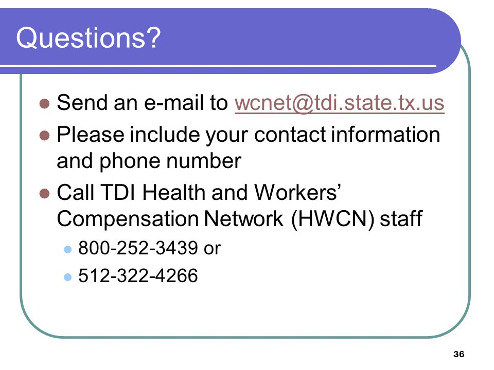 Questions Send an e-mail to wcnet@tdi.state.tx.us