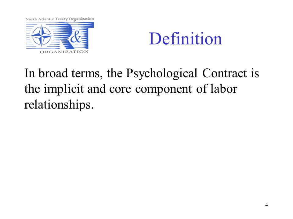 Definition In broad terms, the Psychological Contract is the implicit and core component of labor relationships.