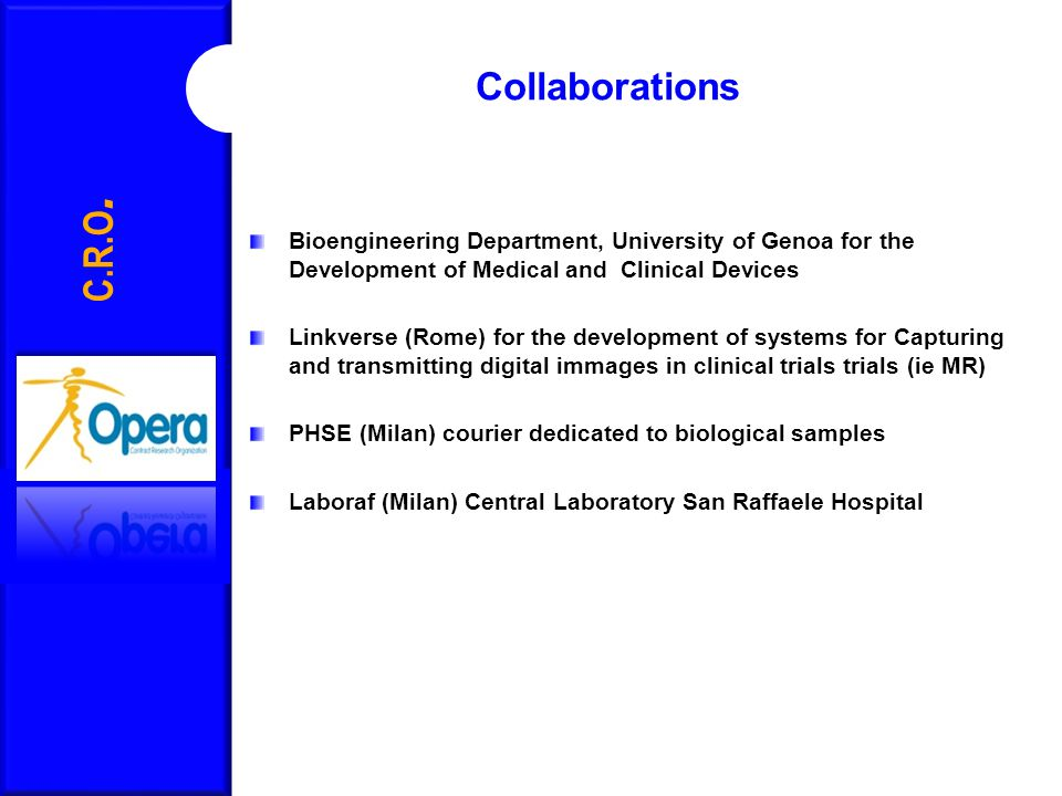 Collaborations C.R.O. Bioengineering Department, University of Genoa for the Development of Medical and Clinical Devices.