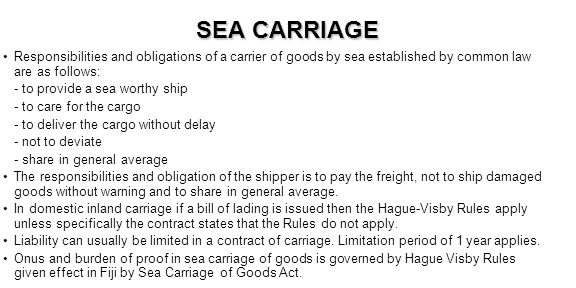 SEA CARRIAGE Responsibilities and obligations of a carrier of goods by sea established by common law are as follows: