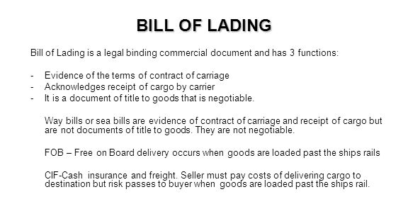 BILL OF LADING Bill of Lading is a legal binding commercial document and has 3 functions: Evidence of the terms of contract of carriage.