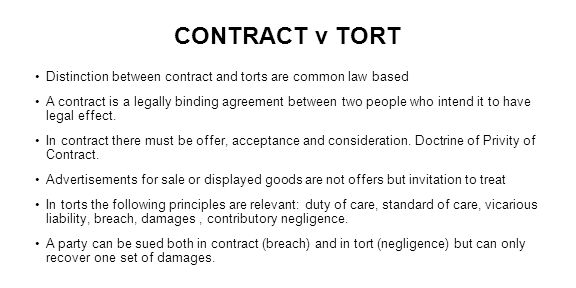 CONTRACT v TORT Distinction between contract and torts are common law based.