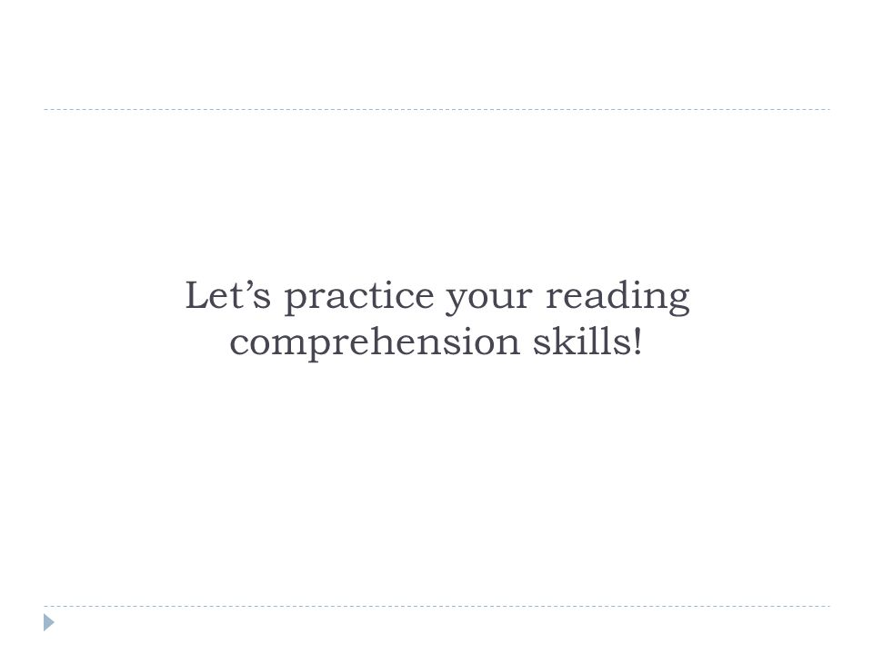 Let's practice your reading comprehension skills!