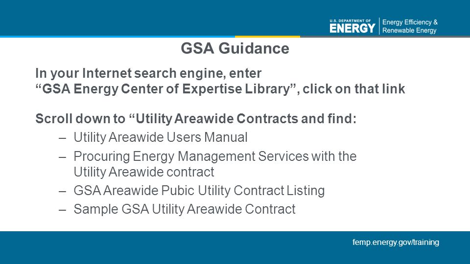 GSA Guidance In your Internet search engine, enter GSA Energy Center of Expertise Library , click on that link.
