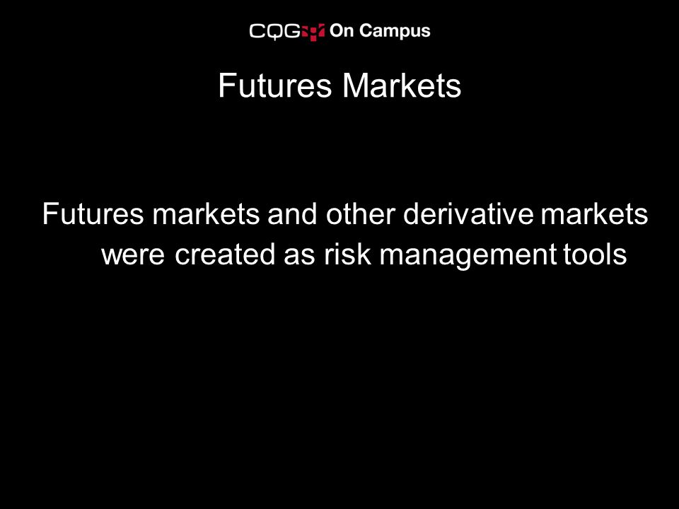 Futures Markets Futures markets and other derivative markets were created as risk management tools