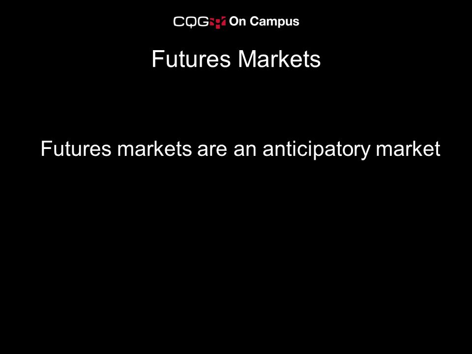 Futures markets are an anticipatory market