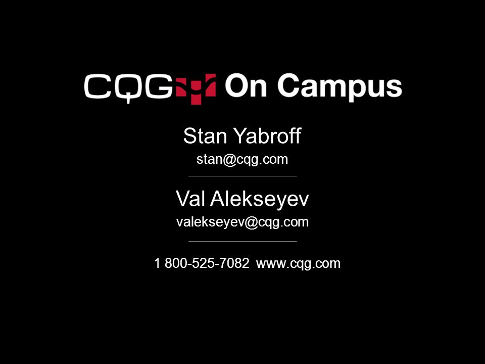 Stan Yabroff Val Alekseyev stan@cqg.com valekseyev@cqg.com