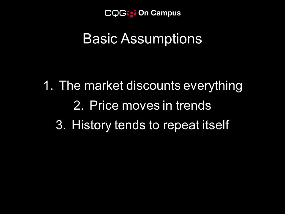 Basic Assumptions The market discounts everything