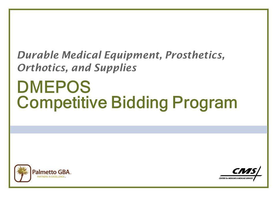 Durable Medical Equipment, Prosthetics, Orthotics, and Supplies DMEPOS Competitive Bidding Program
