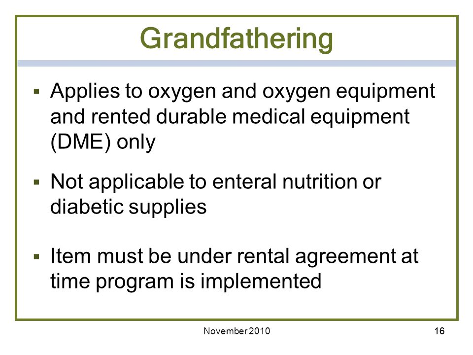 Grandfathering Applies to oxygen and oxygen equipment and rented durable medical equipment (DME) only.