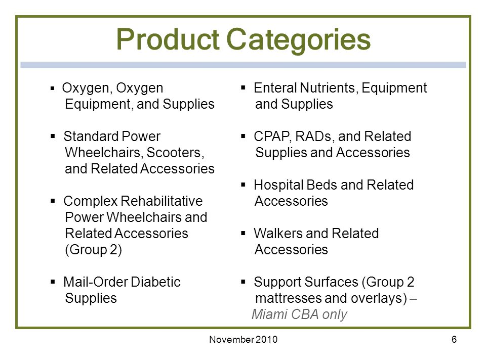 Product Categories Oxygen, Oxygen Equipment, and Supplies. Standard Power Wheelchairs, Scooters, and Related Accessories.