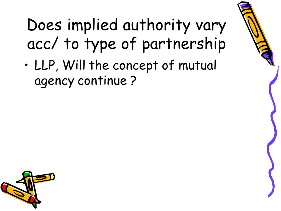Does implied authority vary acc/ to type of partnership
