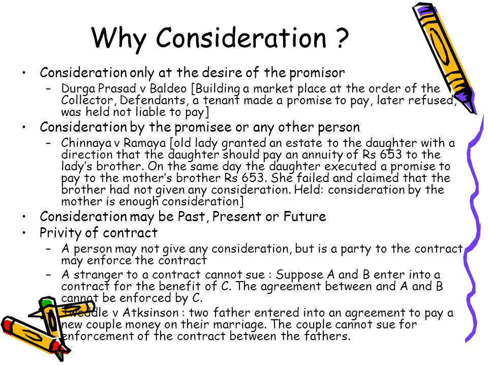 Why Consideration Consideration only at the desire of the promisor