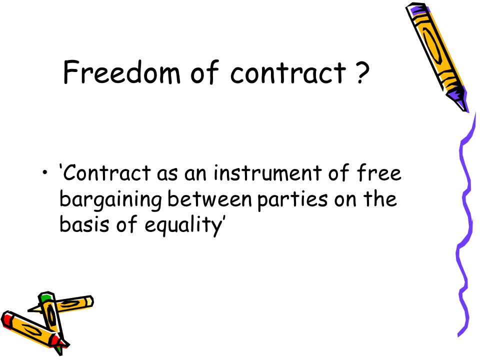 Freedom of contract .