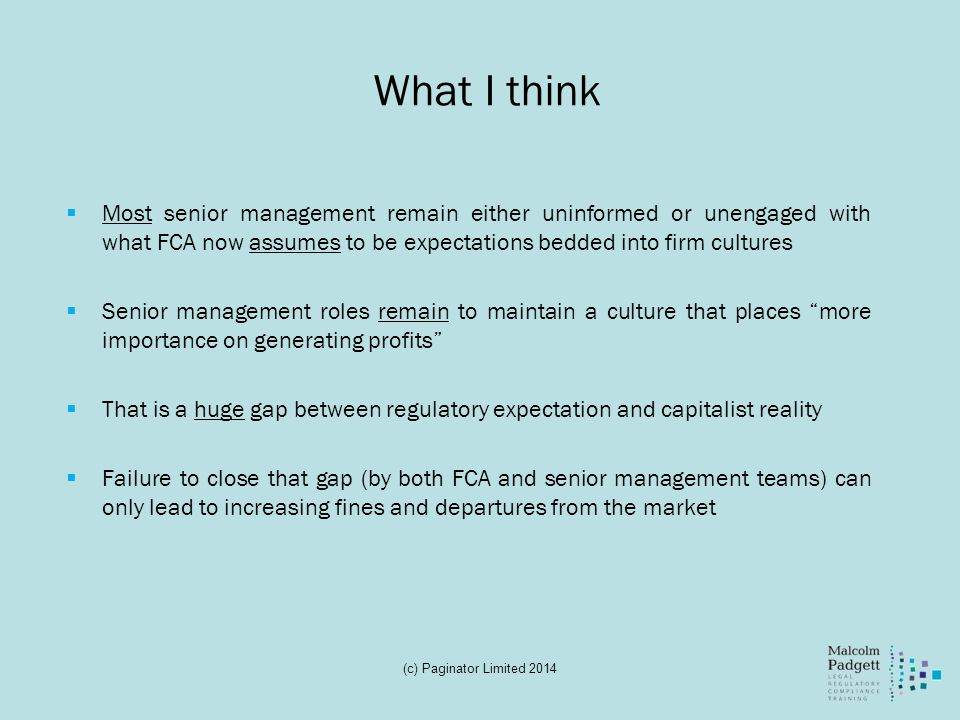 What I think Most senior management remain either uninformed or unengaged with what FCA now assumes to be expectations bedded into firm cultures.