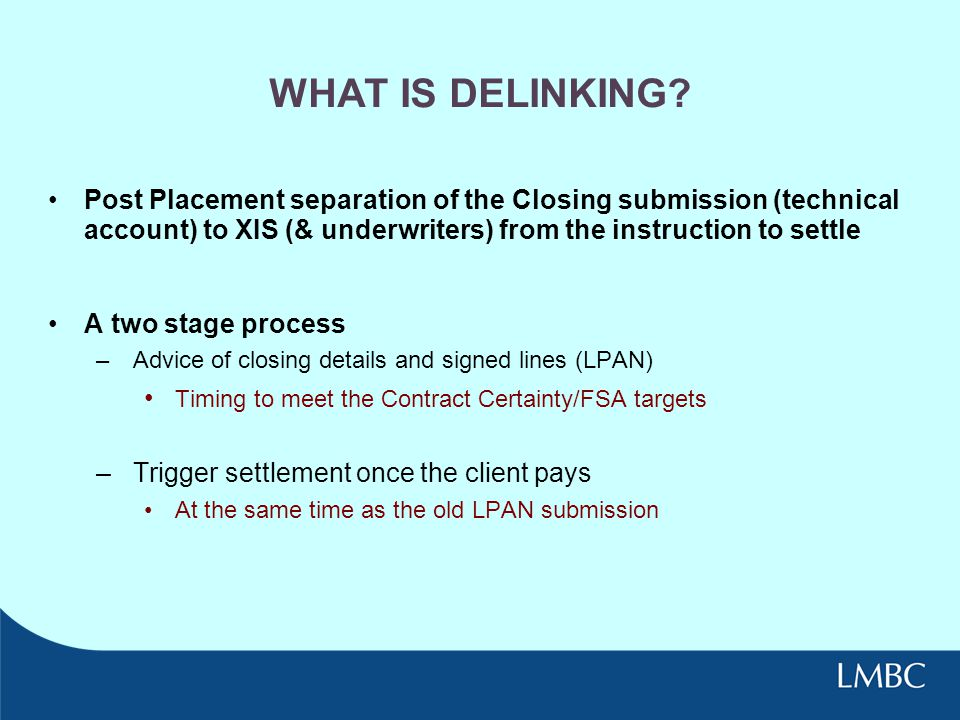 WHAT IS DELINKING Post Placement separation of the Closing submission (technical account) to XIS (& underwriters) from the instruction to settle.