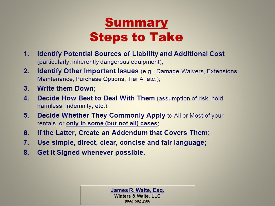 Summary Steps to Take Identify Potential Sources of Liability and Additional Cost (particularly, inherently dangerous equipment);
