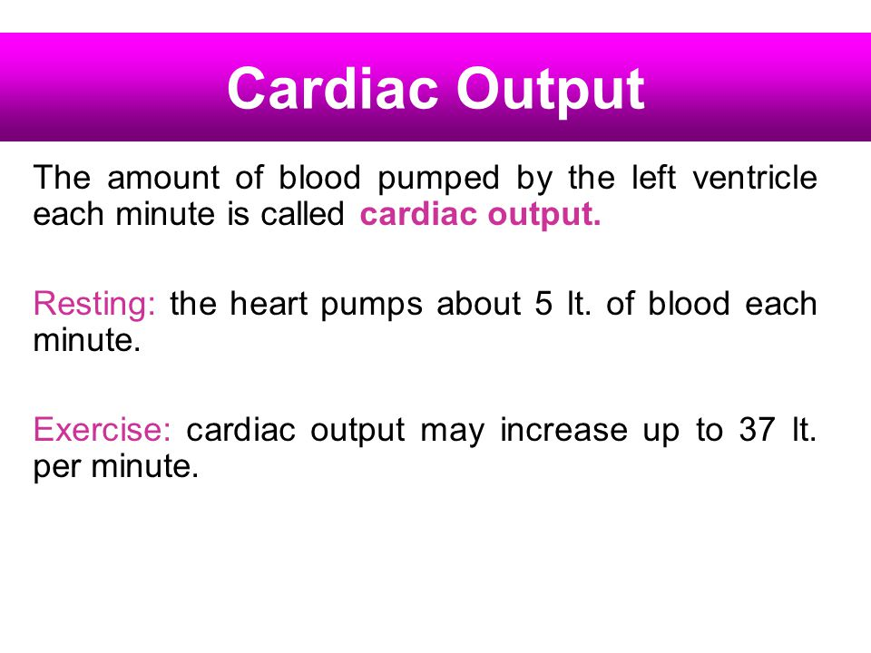 Cardiac Output The amount of blood pumped by the left ventricle each minute is called cardiac output.