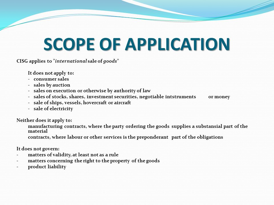 SCOPE OF APPLICATION CISG applies to international sale of goods