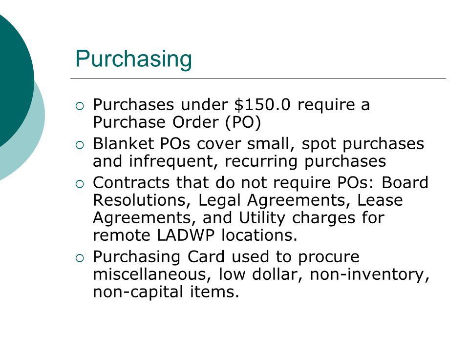 Purchasing Purchases under $150.0 require a Purchase Order (PO)