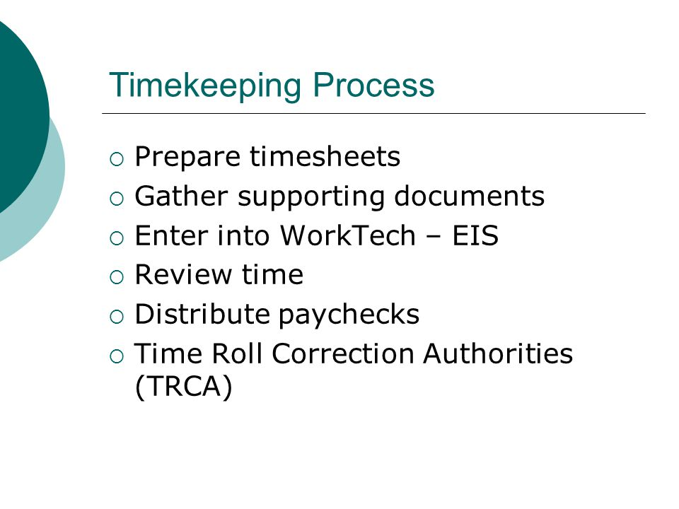 Timekeeping Process Prepare timesheets Gather supporting documents