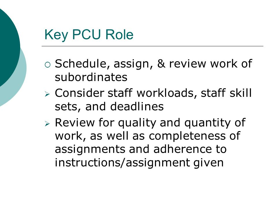Key PCU Role Schedule, assign, & review work of subordinates