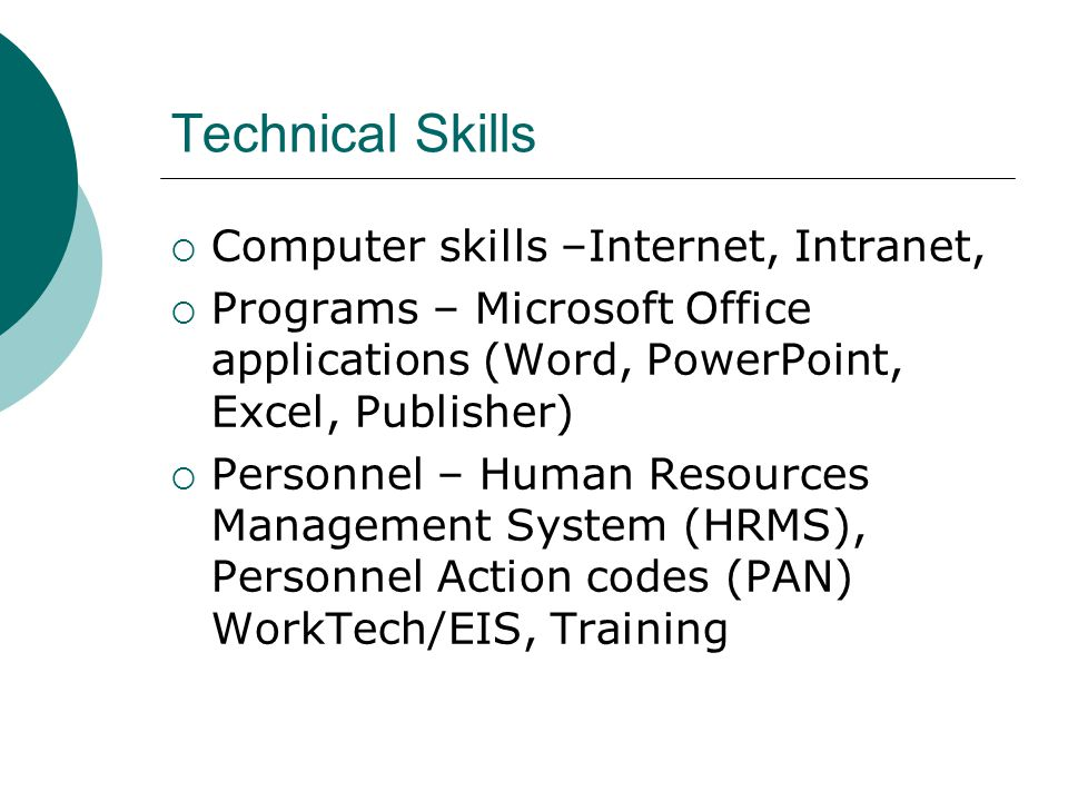 Technical Skills Computer skills –Internet, Intranet,