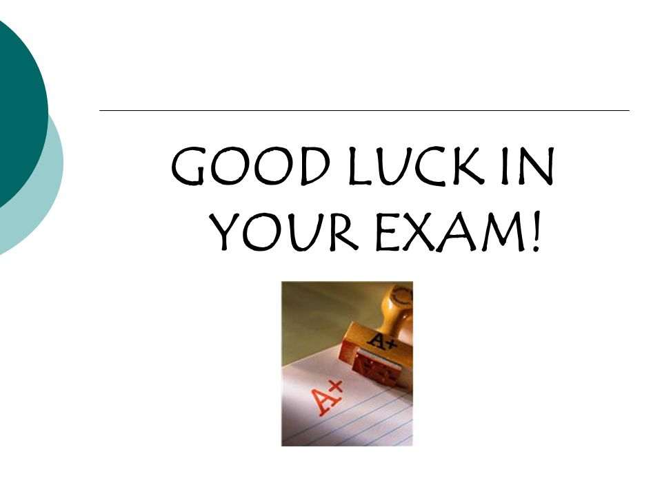GOOD LUCK IN YOUR EXAM!