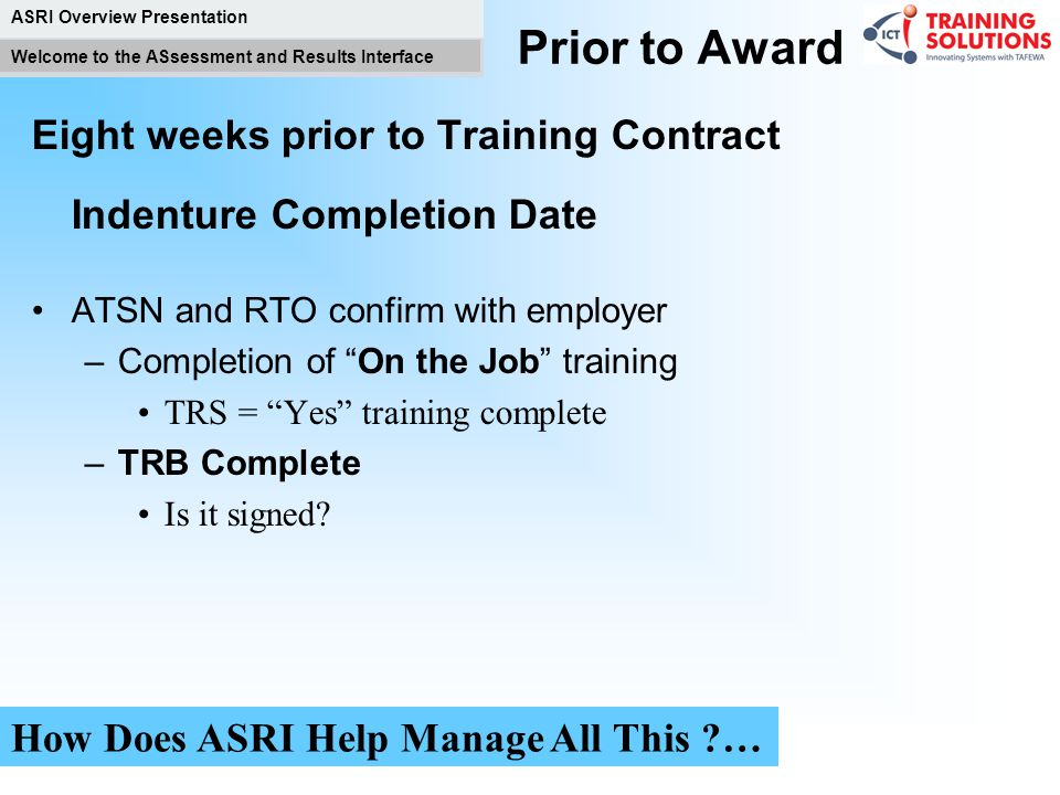 Prior to Award Eight weeks prior to Training Contract Indenture Completion Date. ATSN and RTO confirm with employer.
