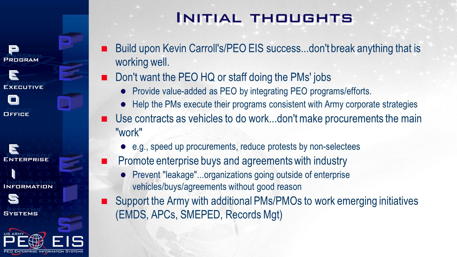 Initial thoughts Build upon Kevin Carroll s/PEO EIS success...don t break anything that is working well.