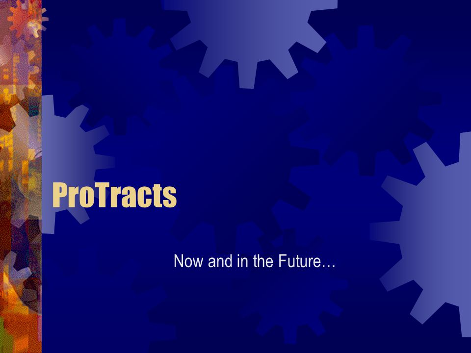 ProTracts Now and in the Future…