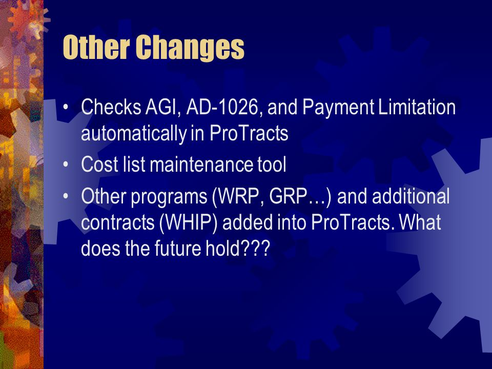 Other Changes Checks AGI, AD-1026, and Payment Limitation automatically in ProTracts. Cost list maintenance tool.