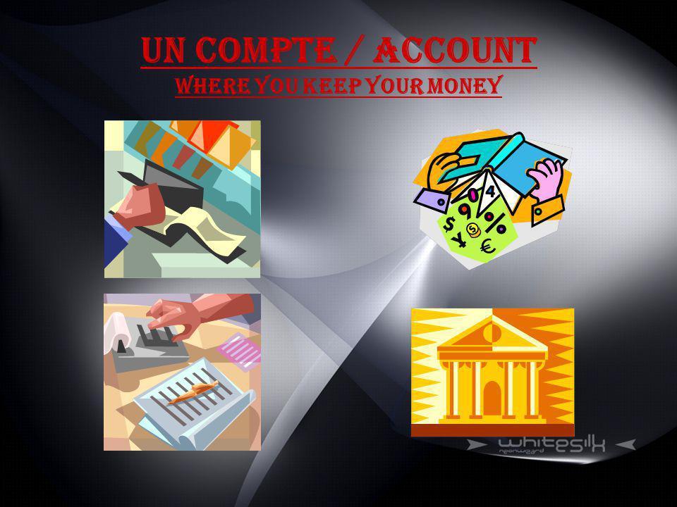 Un Compte / Account Where you keep your money