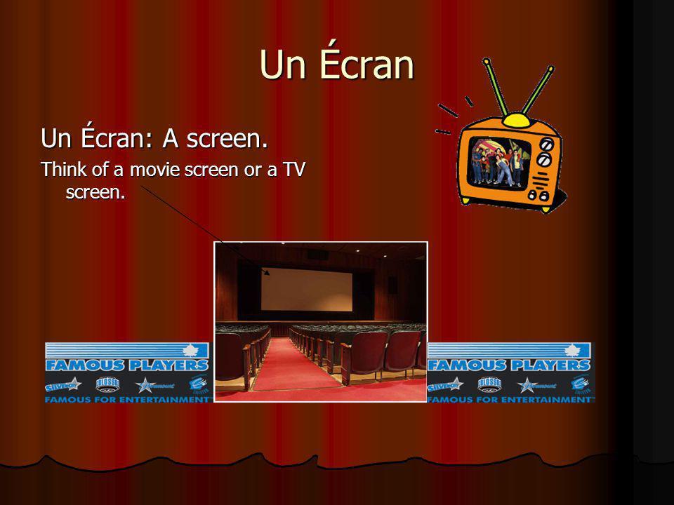 Un Écran Un Écran: A screen. Think of a movie screen or a TV screen.